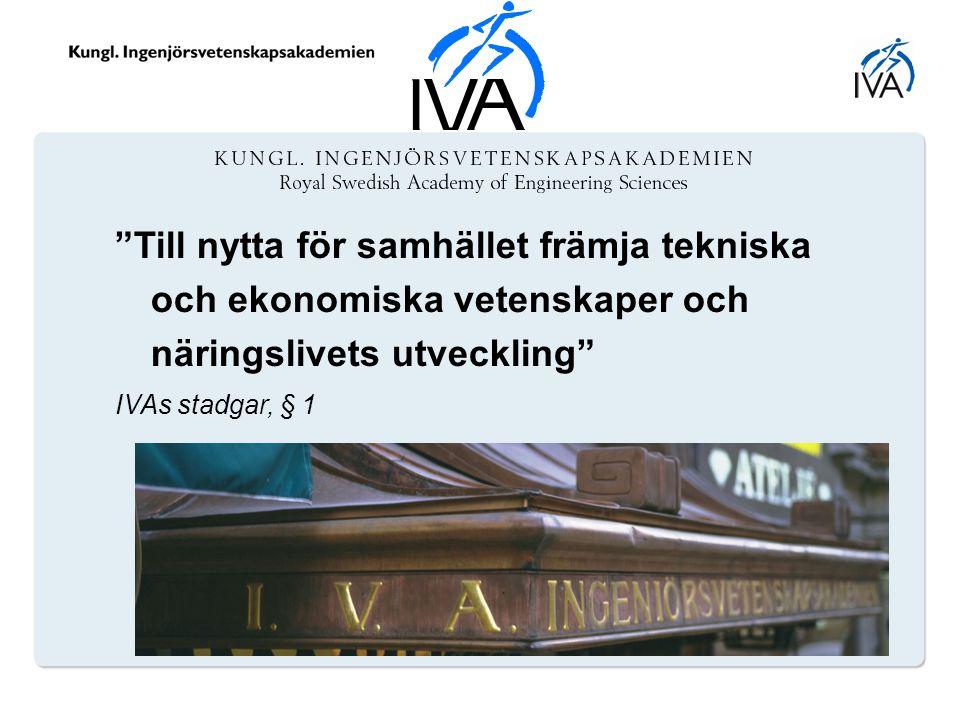 """""""Till nytta för samhället främja tekniska och ekonomiska vetenskaper och näringslivets utveckling"""" IVAs stadgar, § 1"""