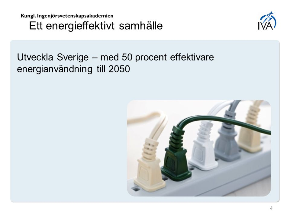 Utveckla Sverige – med 50 procent effektivare energianvändning till 2050 Ett energieffektivt samhälle 4