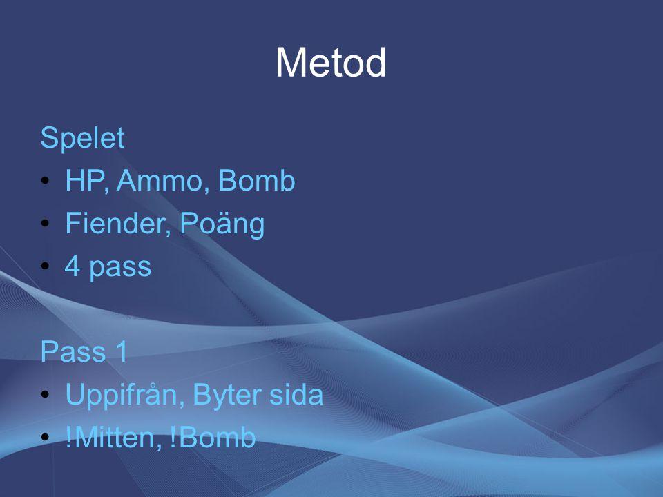 Metod Spelet HP, Ammo, Bomb Fiender, Poäng 4 pass Pass 1 Uppifrån, Byter sida !Mitten, !Bomb