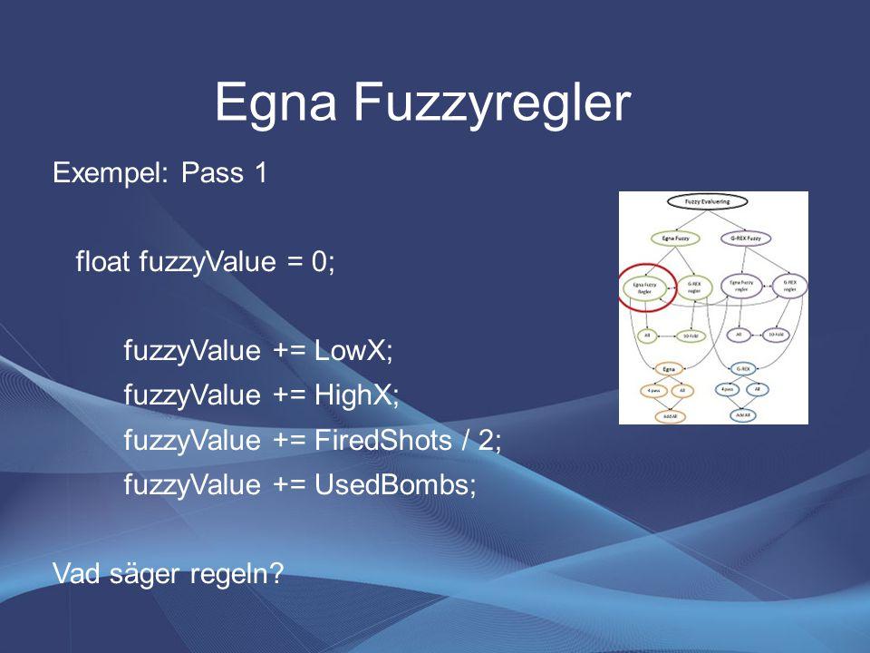 Egna Fuzzyregler Exempel: Pass 1 float fuzzyValue = 0; fuzzyValue += LowX; fuzzyValue += HighX; fuzzyValue += FiredShots / 2; fuzzyValue += UsedBombs; Vad säger regeln?