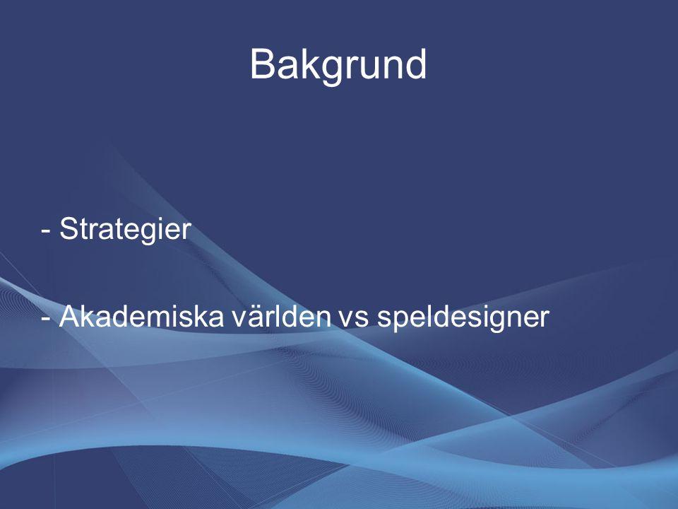 Bakgrund - Strategier - Akademiska världen vs speldesigner