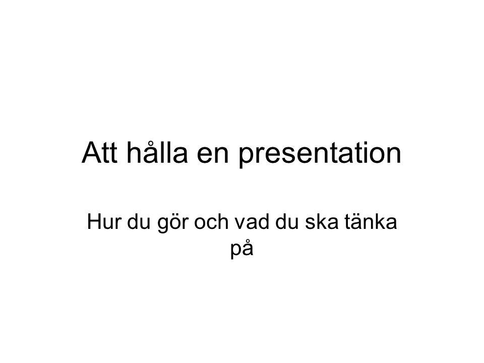 Att hålla en presentation Hur du gör och vad du ska tänka på