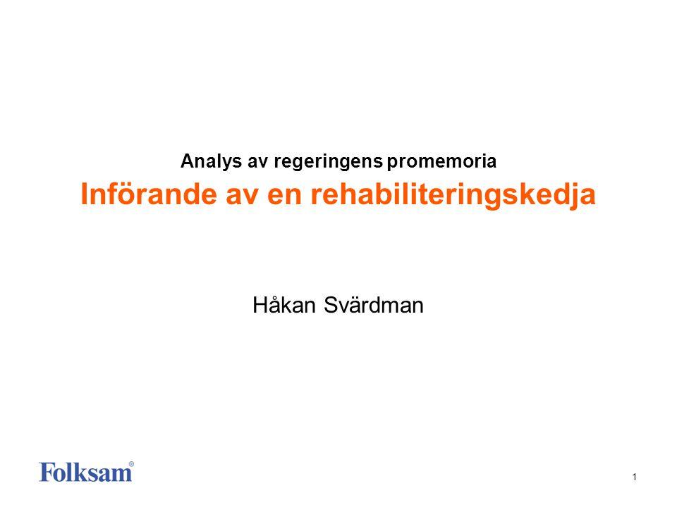 1 Analys av regeringens promemoria Införande av en rehabiliteringskedja Håkan Svärdman