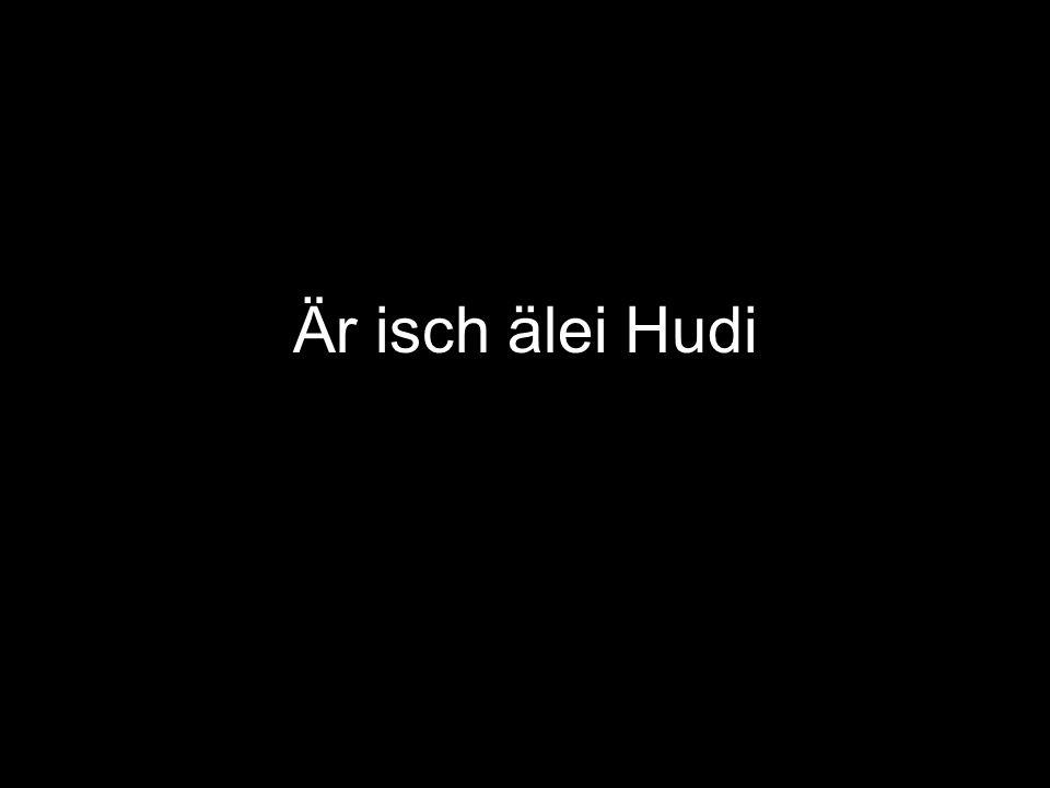 Är isch älei Hudi