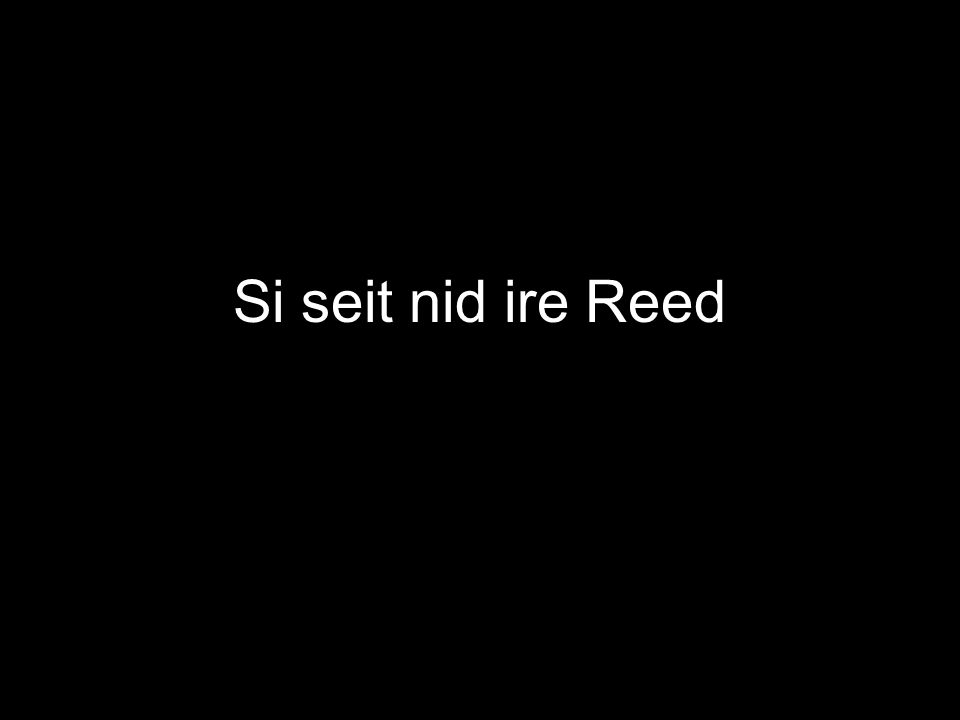 Si seit nid ire Reed