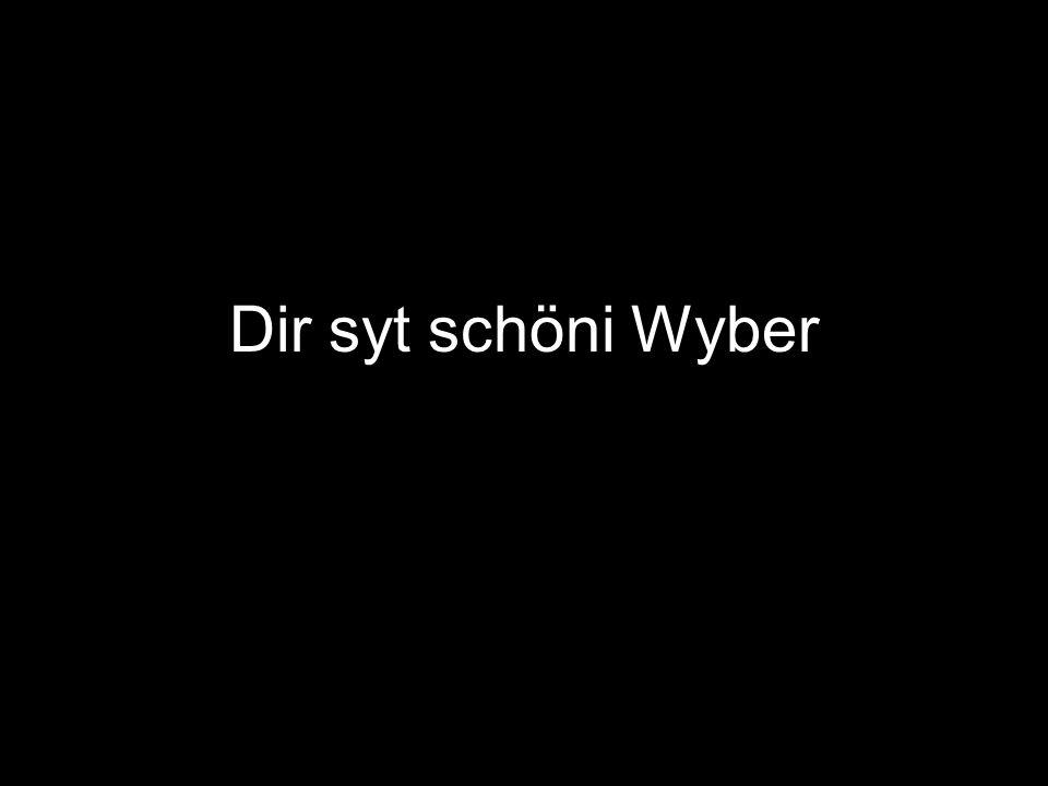 Dir syt schöni Wyber
