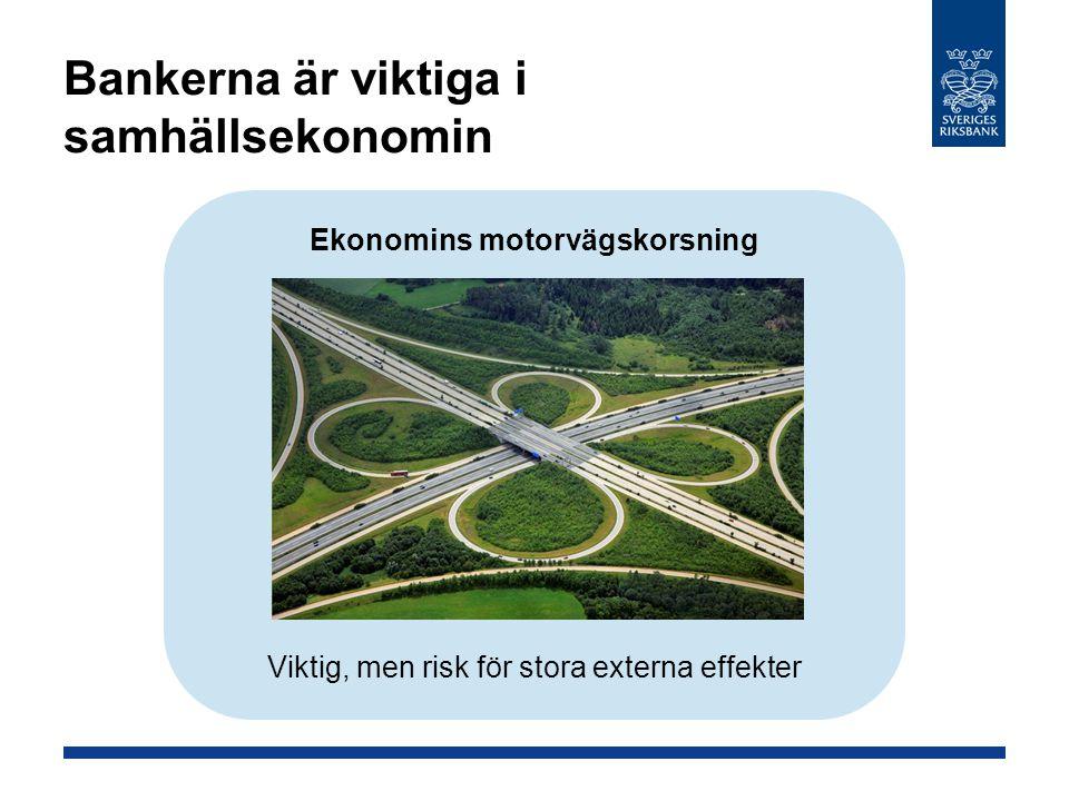 Bankerna är viktiga i samhällsekonomin Ekonomins motorvägskorsning Viktig, men risk för stora externa effekter