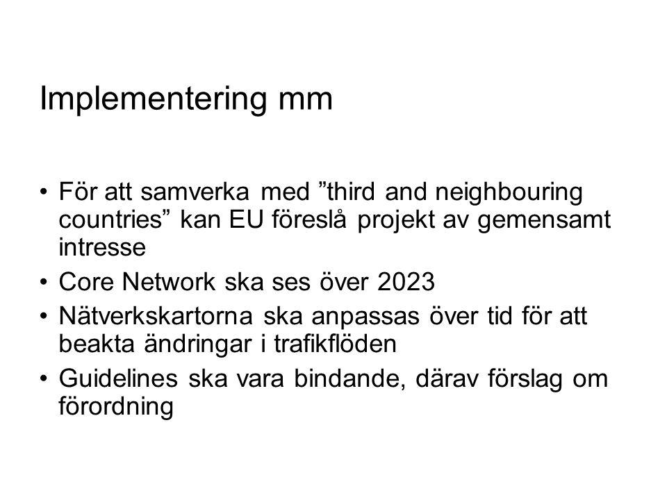Implementering mm För att samverka med third and neighbouring countries kan EU föreslå projekt av gemensamt intresse Core Network ska ses över 2023 Nätverkskartorna ska anpassas över tid för att beakta ändringar i trafikflöden Guidelines ska vara bindande, därav förslag om förordning