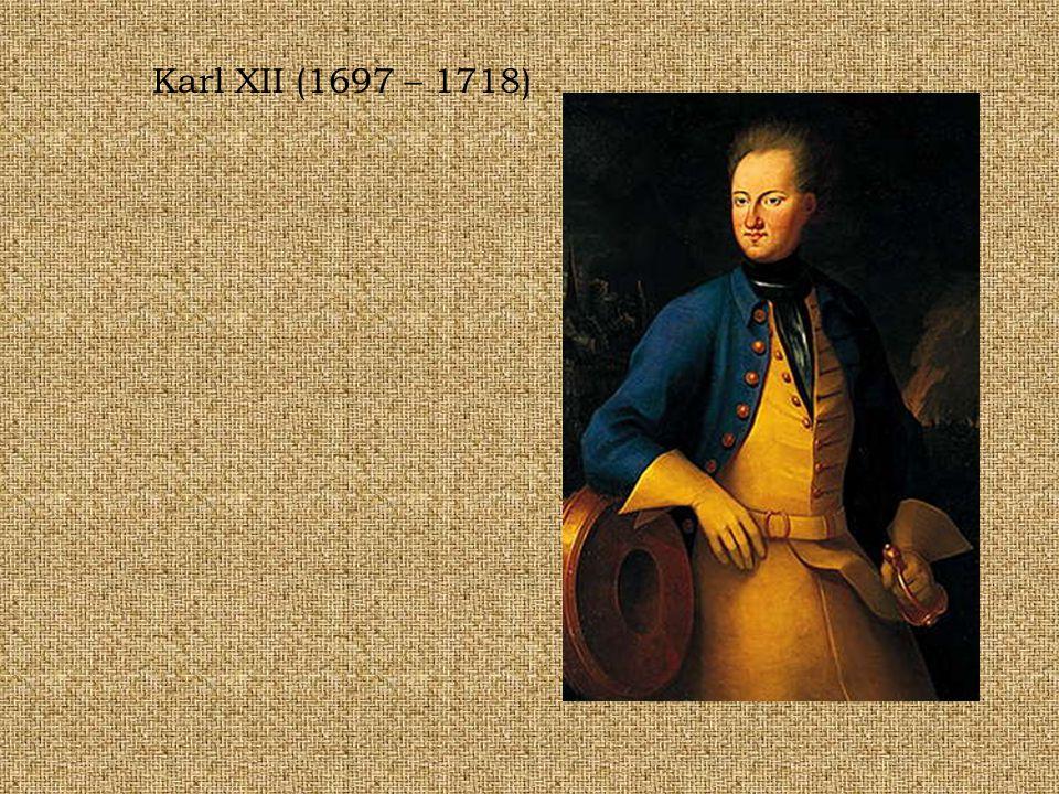 Karl XII (1697 – 1718)
