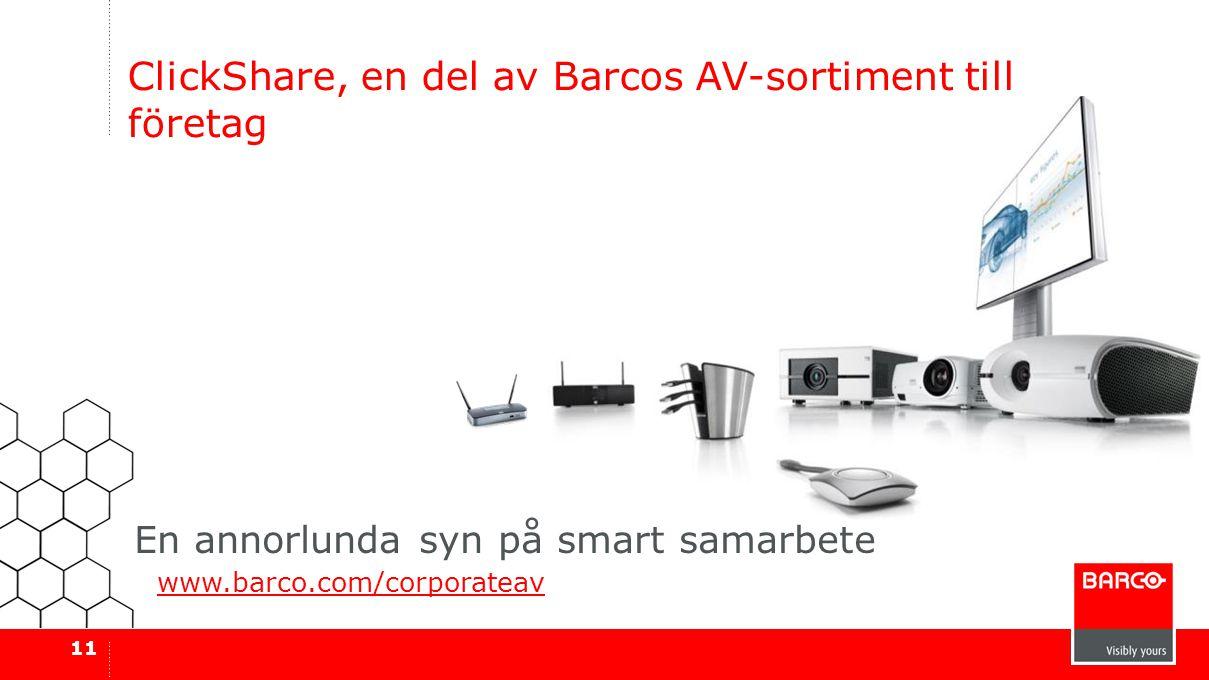 11 ClickShare, en del av Barcos AV-sortiment till företag www.barco.com/corporateav En annorlunda syn på smart samarbete