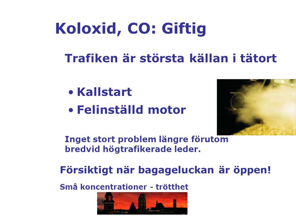Koloxid, CO: Giftig Kallstart Felinställd motor Trafiken är största källan i tätort Inget stort problem längre förutom bredvid högtrafikerade leder. F