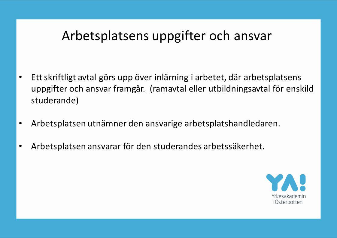 Arbetsplatsens uppgifter och ansvar Ett skriftligt avtal görs upp över inlärning i arbetet, där arbetsplatsens uppgifter och ansvar framgår. (ramavtal