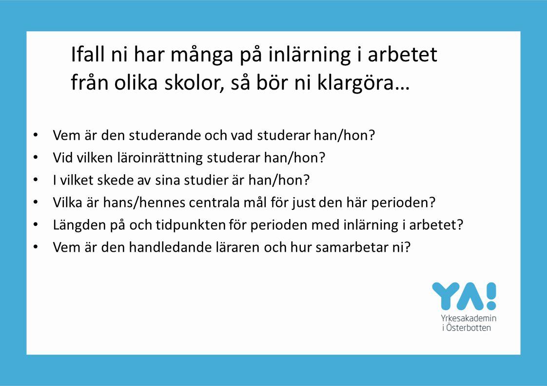 Ifall ni har många på inlärning i arbetet från olika skolor, så bör ni klargöra… Vem är den studerande och vad studerar han/hon? Vid vilken läroinrätt