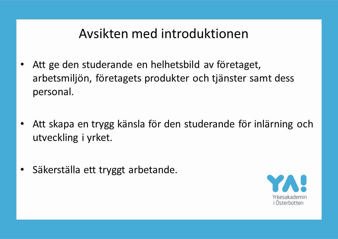 Avsikten med introduktionen Att ge den studerande en helhetsbild av företaget, arbetsmiljön, företagets produkter och tjänster samt dess personal. Att