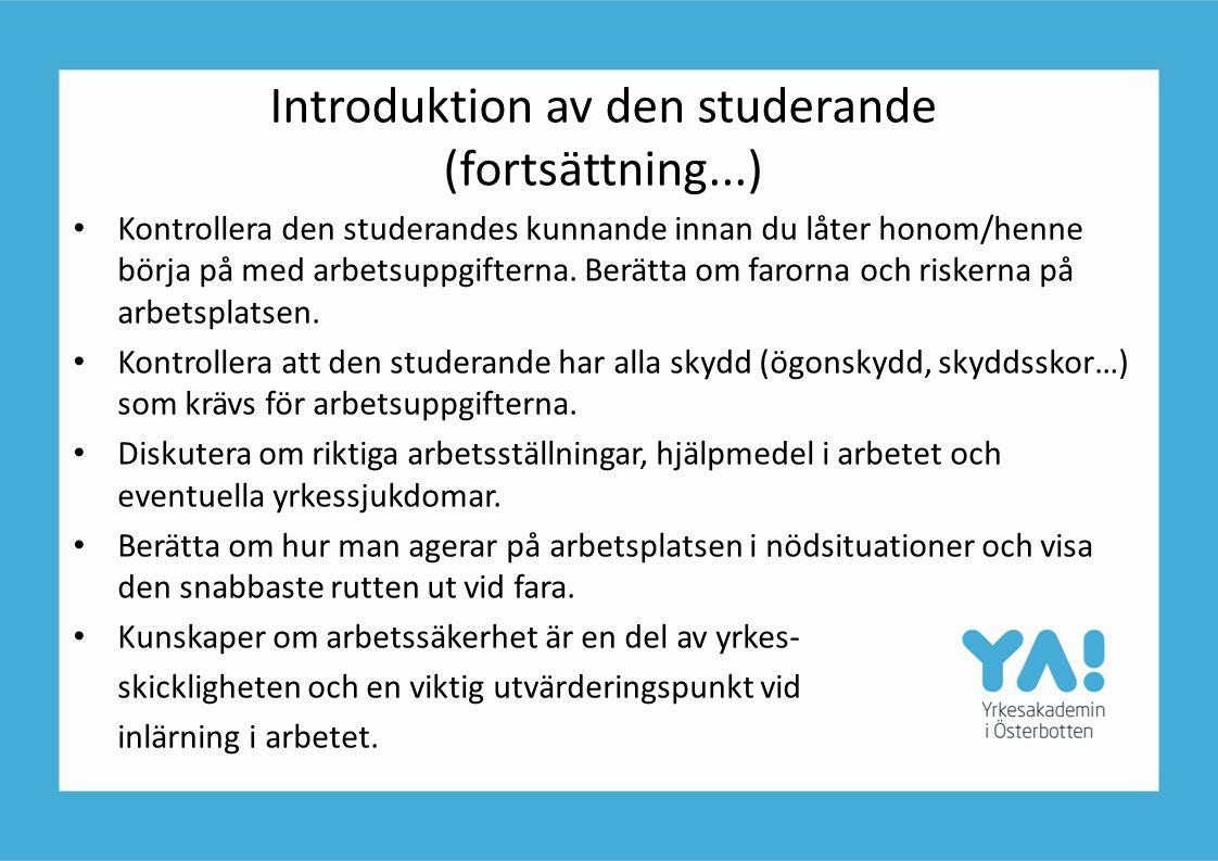 Introduktion av den studerande (fortsättning...) Kontrollera den studerandes kunnande innan du låter honom/henne börja på med arbetsuppgifterna. Berät