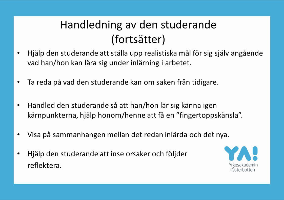 Handledning av den studerande (fortsätter) Hjälp den studerande att ställa upp realistiska mål för sig själv angående vad han/hon kan lära sig under i