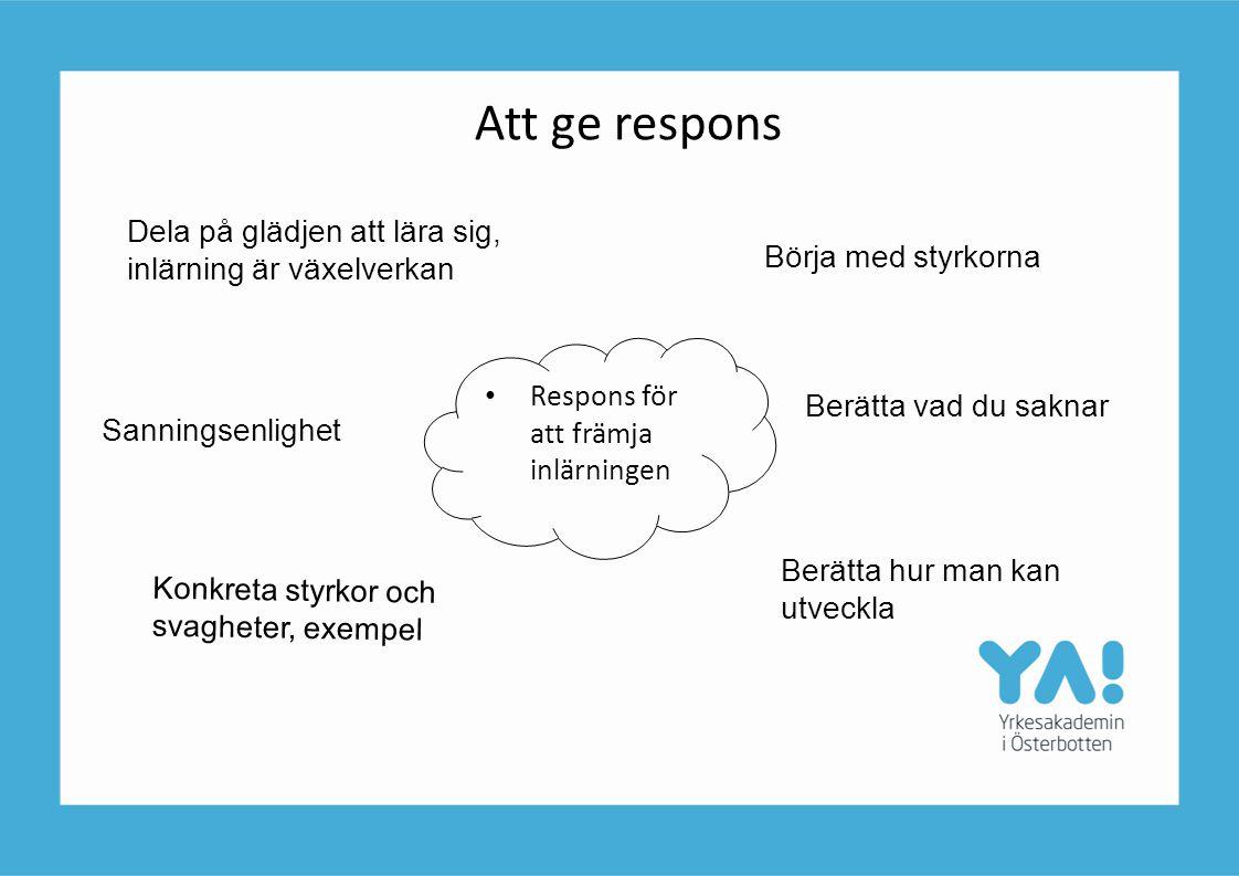 Att ge respons Respons för att främja inlärningen Dela på glädjen att lära sig, inlärning är växelverkan Börja med styrkorna Berätta vad du saknar Ber