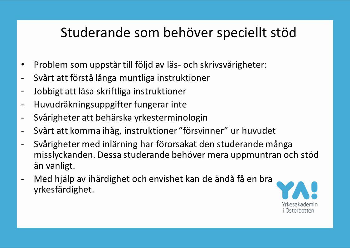 Studerande som behöver speciellt stöd Problem som uppstår till följd av läs- och skrivsvårigheter: -Svårt att förstå långa muntliga instruktioner -Job
