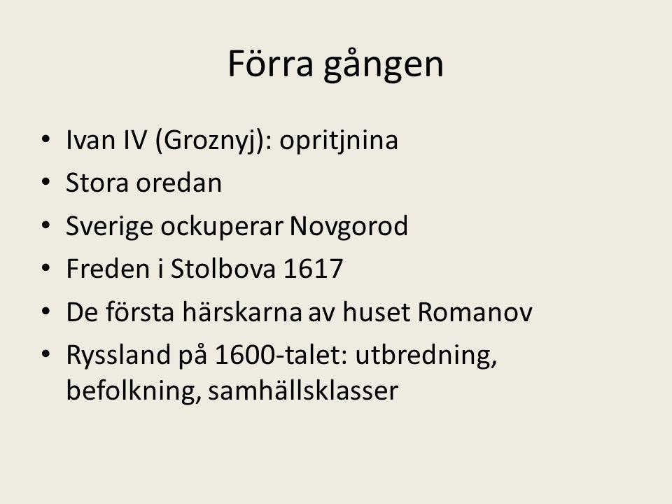 Förra gången Ivan IV (Groznyj): opritjnina Stora oredan Sverige ockuperar Novgorod Freden i Stolbova 1617 De första härskarna av huset Romanov Rysslan