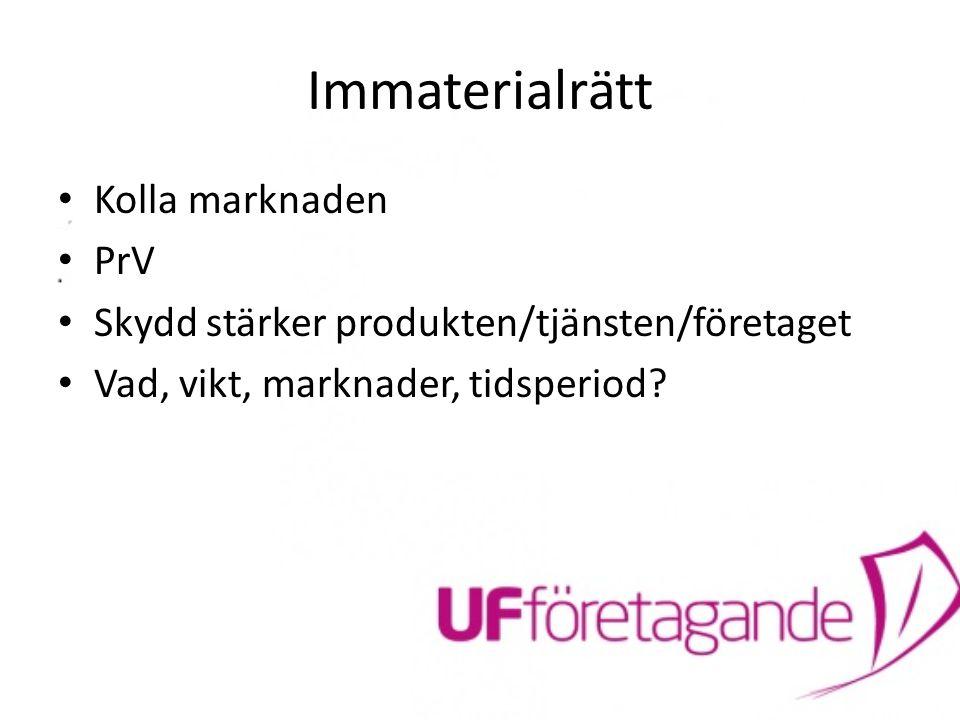 Immaterialrätt Kolla marknaden PrV Skydd stärker produkten/tjänsten/företaget Vad, vikt, marknader, tidsperiod?