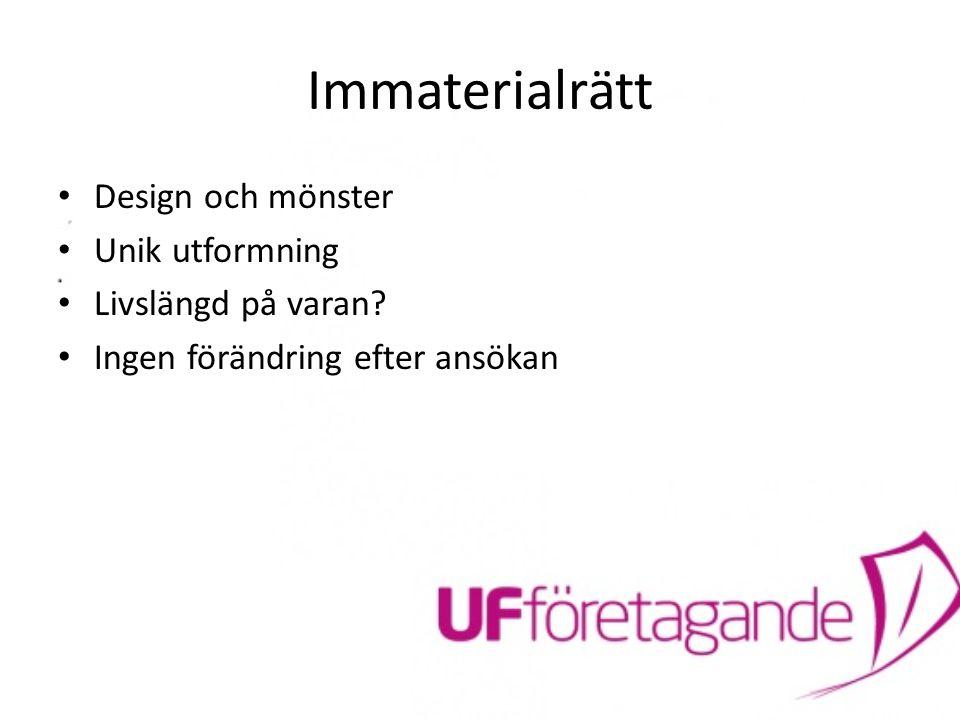 Immaterialrätt Design och mönster Unik utformning Livslängd på varan? Ingen förändring efter ansökan