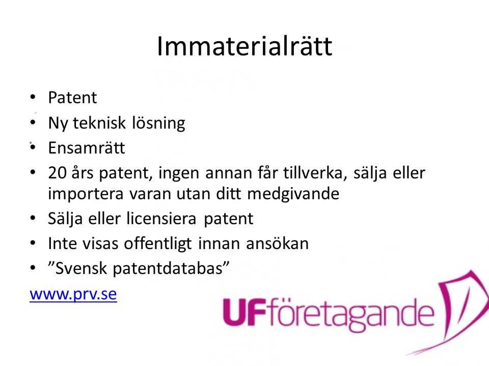 Immaterialrätt Patent Ny teknisk lösning Ensamrätt 20 års patent, ingen annan får tillverka, sälja eller importera varan utan ditt medgivande Sälja el