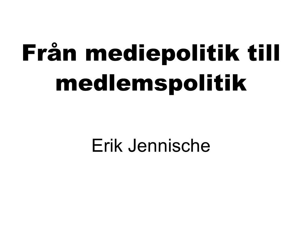 Från mediepolitik till medlemspolitik Erik Jennische