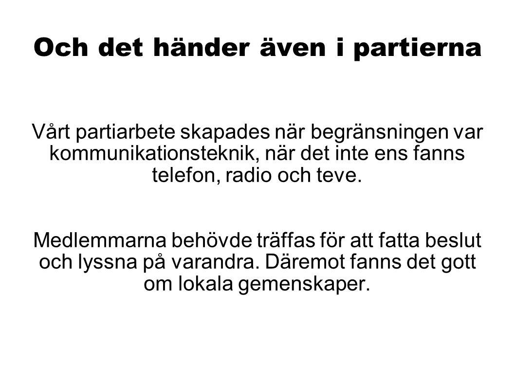 Och det händer även i partierna Vårt partiarbete skapades när begränsningen var kommunikationsteknik, när det inte ens fanns telefon, radio och teve.