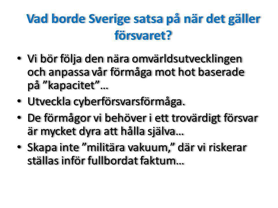 Vad borde Sverige satsa på när det gäller försvaret.