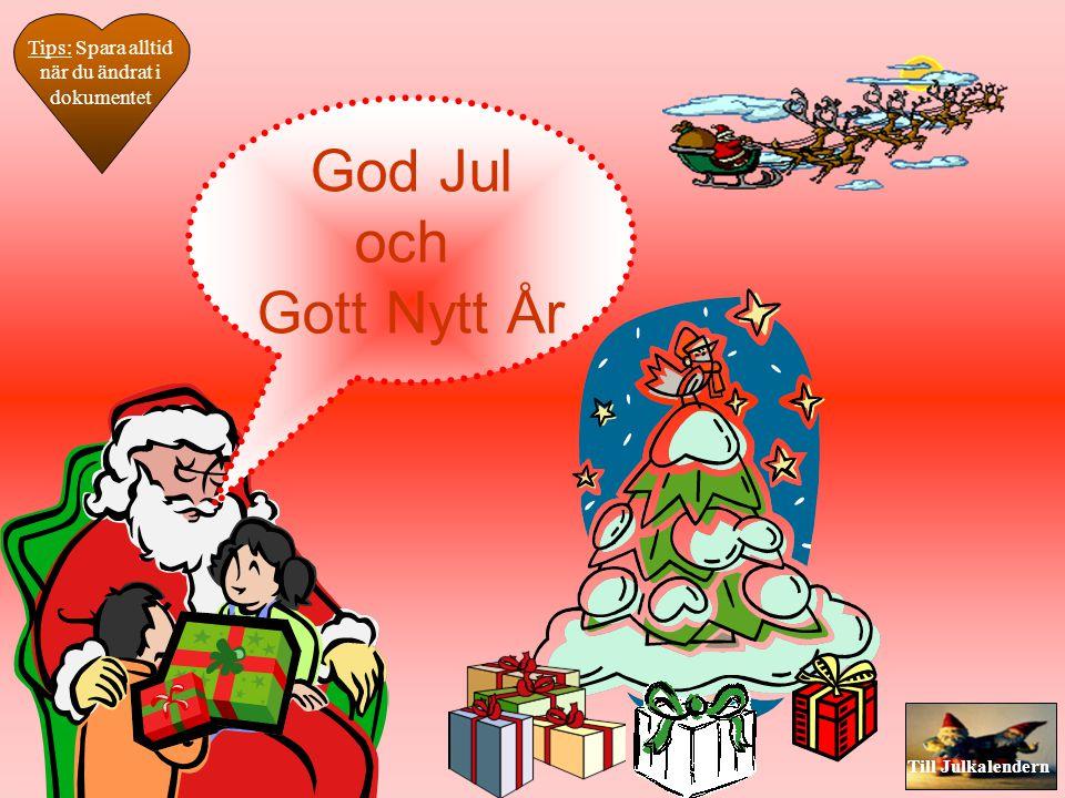 Till Julkalendern 1.Välj Infoga /bildobjekt/ clipart. 2. Markera den bild du vill ha. Observera att en del bilder kanske inte fungerar men testa och l