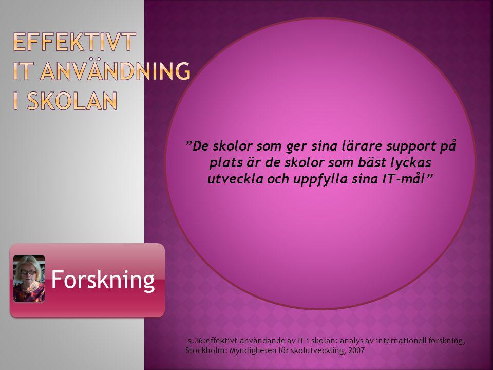 """Forskning s.36:effektivt användande av IT i skolan: analys av internationell forskning, Stockholm: Myndigheten för skolutveckling, 2007 """"De skolor som"""