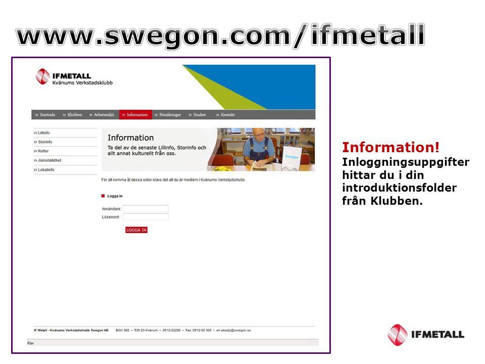 Information! Inloggningsuppgifter hittar du i din introduktionsfolder från Klubben.