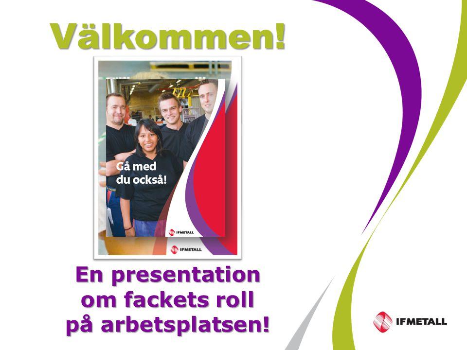 Industrifacket Metall sid 2 Välkommen! En presentation om fackets roll på arbetsplatsen!