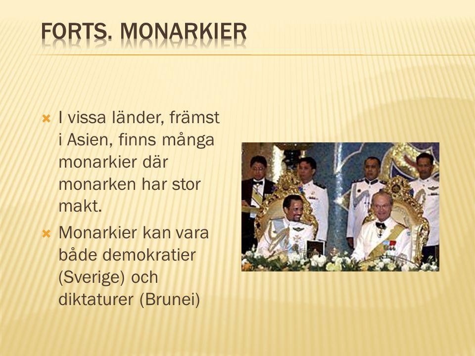 I vissa länder, främst i Asien, finns många monarkier där monarken har stor makt.  Monarkier kan vara både demokratier (Sverige) och diktaturer (Br