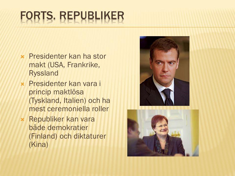  Presidenter kan ha stor makt (USA, Frankrike, Ryssland  Presidenter kan vara i princip maktlösa (Tyskland, Italien) och ha mest ceremoniella roller