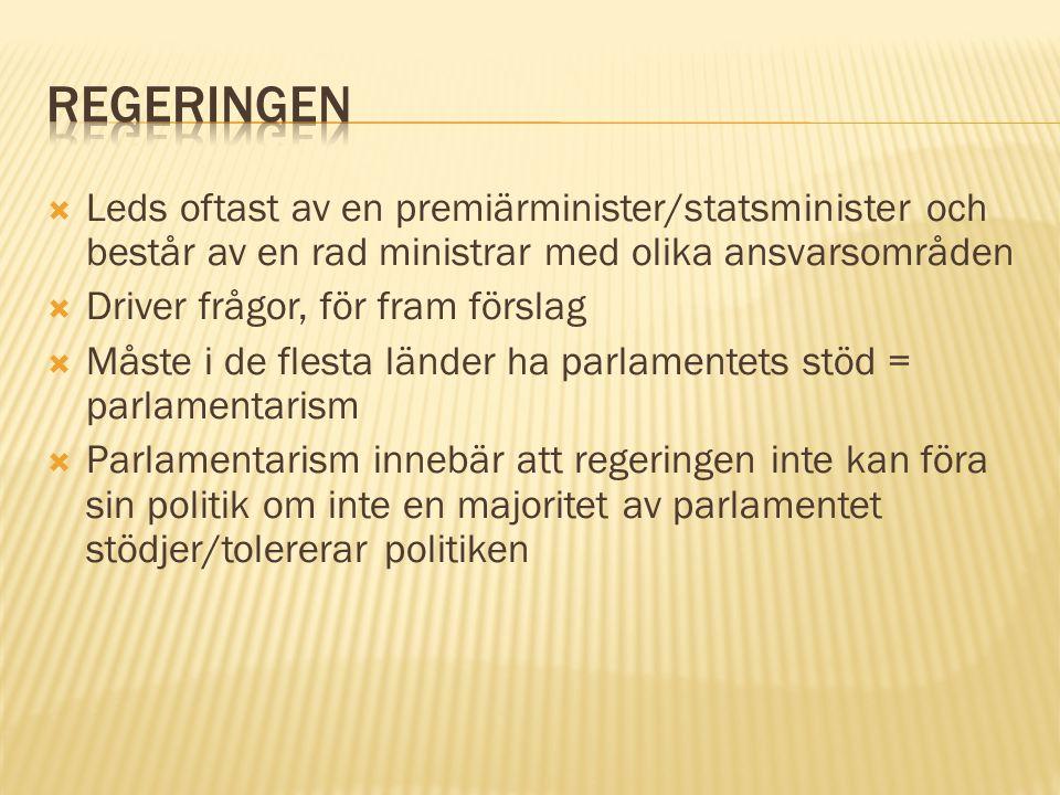  Leds oftast av en premiärminister/statsminister och består av en rad ministrar med olika ansvarsområden  Driver frågor, för fram förslag  Måste i