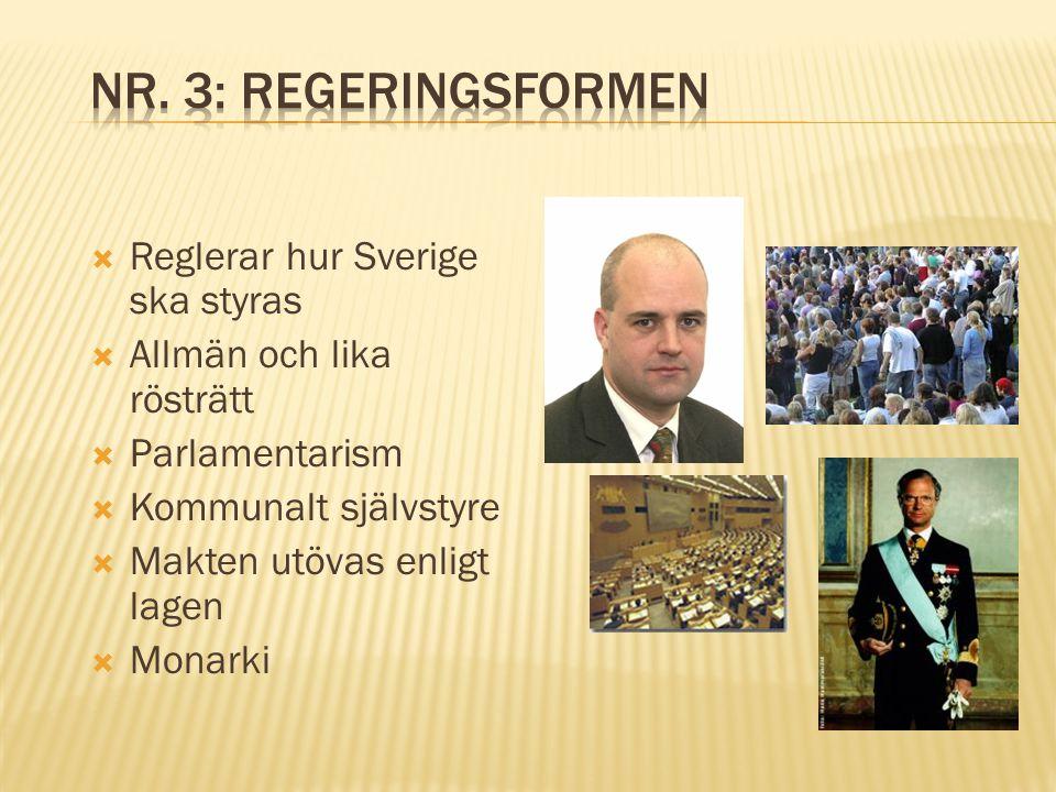  Reglerar hur Sverige ska styras  Allmän och lika rösträtt  Parlamentarism  Kommunalt självstyre  Makten utövas enligt lagen  Monarki