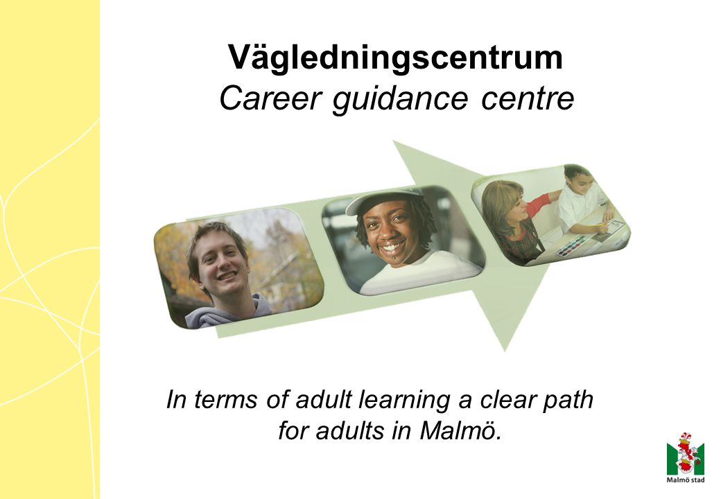 In terms of adult learning a clear path for adults in Malmö. Vägledningscentrum Career guidance centre
