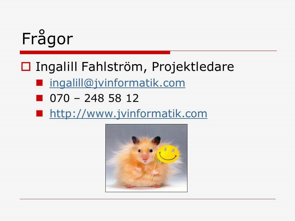 Frågor  Ingalill Fahlström, Projektledare ingalill@jvinformatik.com 070 – 248 58 12 http://www.jvinformatik.com