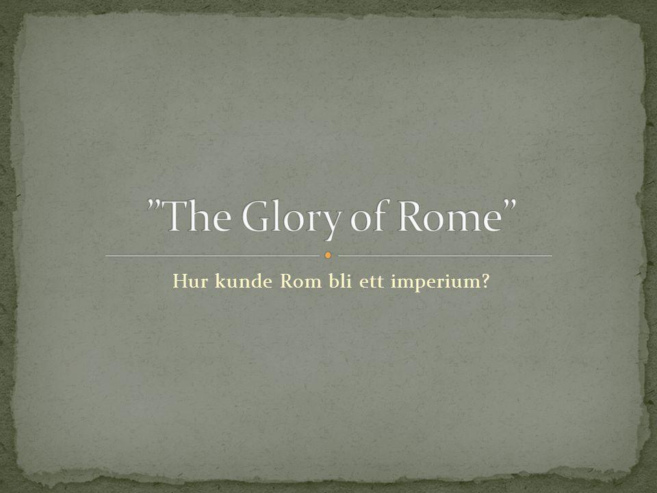 Hur kunde Rom bli ett imperium?