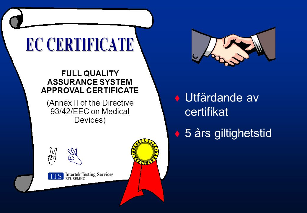 FULL QUALITY ASSURANCE SYSTEM APPROVAL CERTIFICATE (Annex II of the Directive 93/42/EEC on Medical Devices)  Utfärdande av certifikat  5 års giltighetstid