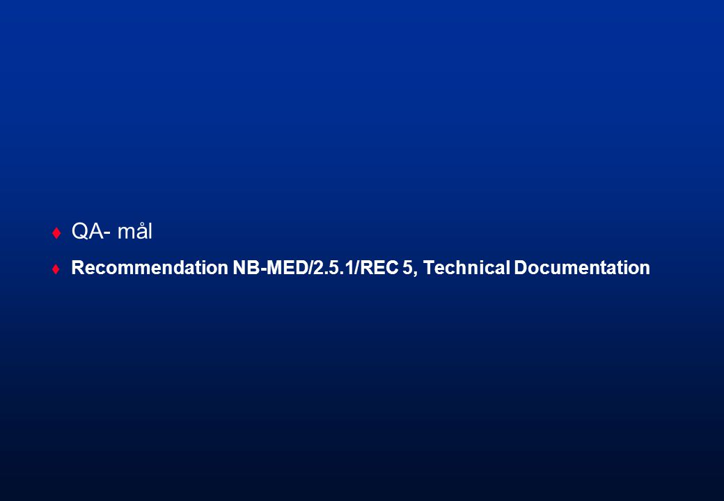  QA- mål  Recommendation NB-MED/2.5.1/REC 5, Technical Documentation