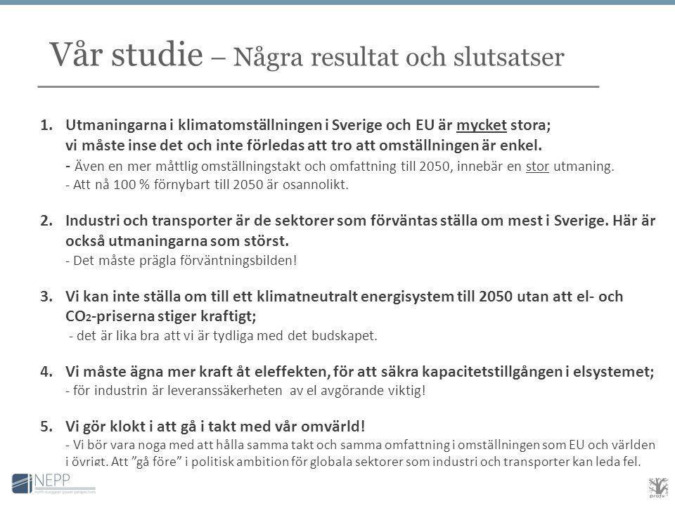 Vår studie – Några resultat och slutsatser 1.Utmaningarna i klimatomställningen i Sverige och EU är mycket stora; vi måste inse det och inte förledas att tro att omställningen är enkel.