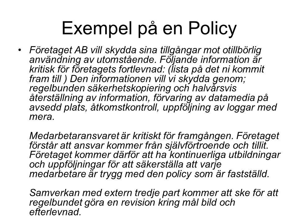 Exempel på en Policy Företaget AB vill skydda sina tillgångar mot otillbörlig användning av utomstående. Följande information är kritisk för företaget