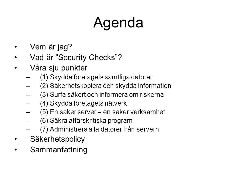 """Agenda Vem är jag? Vad är """"Security Checks""""? Våra sju punkter –(1) Skydda företagets samtliga datorer –(2) Säkerhetskopiera och skydda information –(3"""