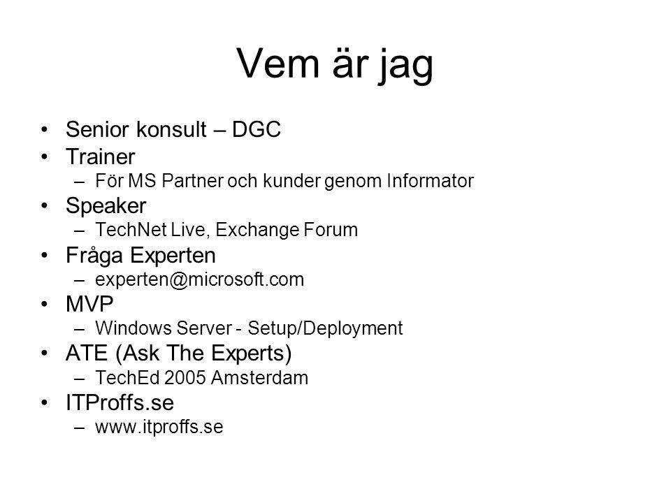 Vem är jag Senior konsult – DGC Trainer –För MS Partner och kunder genom Informator Speaker –TechNet Live, Exchange Forum Fråga Experten –experten@mic