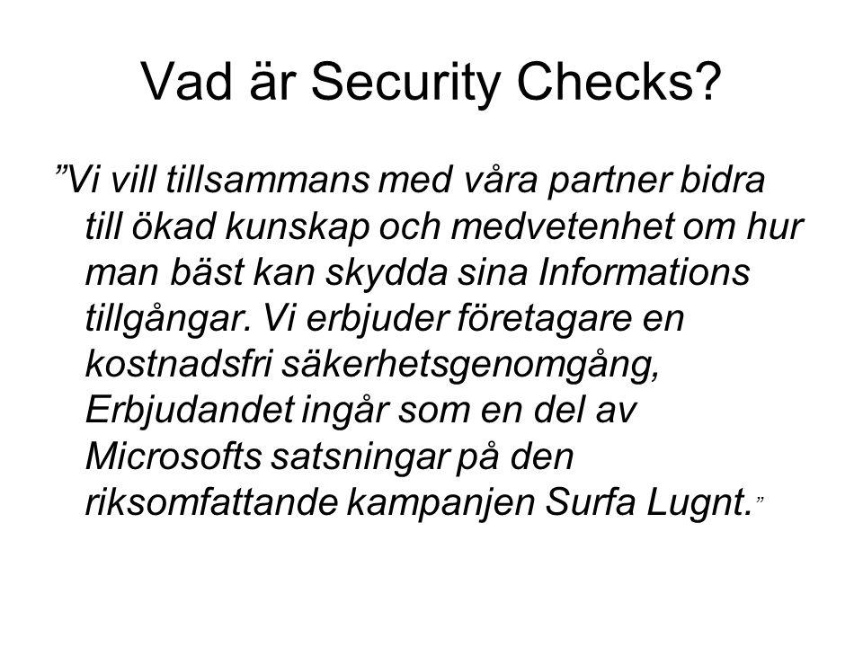 """Vad är Security Checks? """"Vi vill tillsammans med våra partner bidra till ökad kunskap och medvetenhet om hur man bäst kan skydda sina Informations til"""