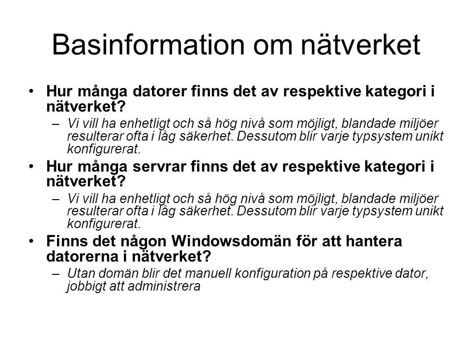Basinformation om nätverket Hur många datorer finns det av respektive kategori i nätverket? –Vi vill ha enhetligt och så hög nivå som möjligt, blandad