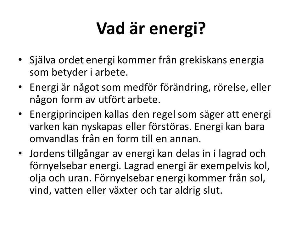 Vad är energi? Själva ordet energi kommer från grekiskans energia som betyder i arbete. Energi är något som medför förändring, rörelse, eller någon fo