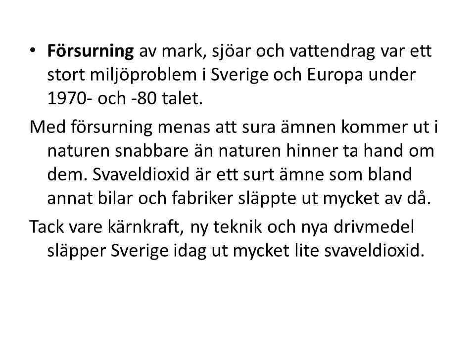 Försurning av mark, sjöar och vattendrag var ett stort miljöproblem i Sverige och Europa under 1970- och -80 talet. Med försurning menas att sura ämne